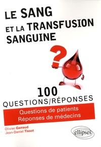 Le sang et la transfusion sanguine en 100 questions/réponses - Olivier Garraud |