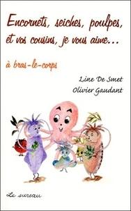 Olivier Gaudant et Line de Smet - Encornets, seiches, poulpes et vos cousins, je vous aime... à bras-le-corps.