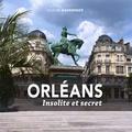 Olivier Gaudefroy - Orléans - Insolite et secret.