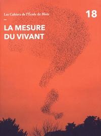 Olivier Gaudin - Les cahiers de l'Ecole de Blois N° 18 : La mesure du vivant.