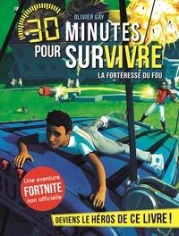 Olivier Gay - 30 minutes pour survivre  : La forteresse du fou.