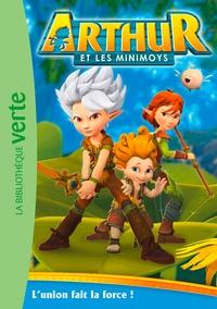 Olivier Gay - Arthur et les Minimoys Tome 1 : L'union fait la force !.