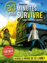 Olivier Gay - Dans l'enfer de Fortnite - 30 minutes pour survivre - tome 6.