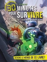 Olivier Gay - L'Attaque du robot géant - 30 minutes pour survivre - tome 4.