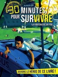 Olivier Gay - La Forteresse du fou - 30 minutes pour survivre - Tome 9.