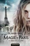 Olivier Gay - La magie de Paris Tome 1 : Le coeur et le sabre.