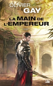 Olivier Gay - La main de l'empereur Tome 1 : .