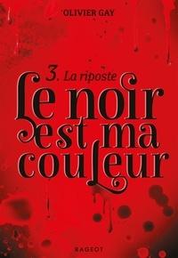 Olivier Gay - Le noir est ma couleur Tome 3 : La riposte.