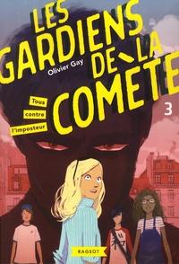 Olivier Gay - Les gardiens de la comète Tome 3 : Tous contre l'imposteur.