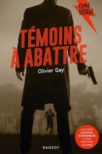 Olivier Gay - Témoins à abattre.