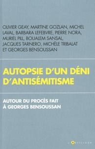Olivier Geay et Martine Gozlan - Autopsie d'un déni d'antisémitisme - Autour du procès fait à Georges Bensoussan.