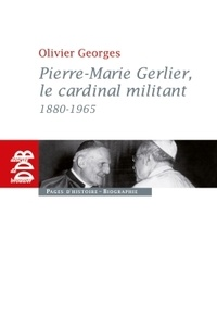 Olivier Georges - Pierre-Marie Gerlier, le cardinal militant (1880-1965).