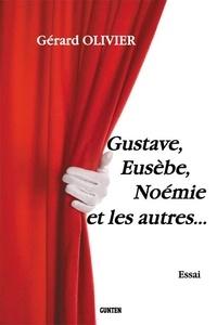 Olivier Gérard - Gustave, Eusèbe, Noémie et les autres.