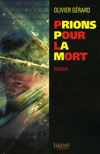Olivier Gérard - Prions pour la mort.