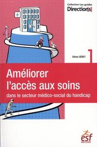Olivier Géret - Améliorer l'accès aux soins dans le secteur médico-social du handicap.