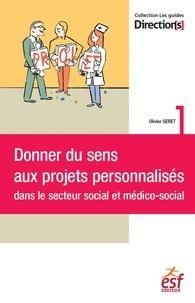 Donner du sens aux projets personnalisés dans le secteur social et médico-social - Olivier Géret |