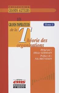 Olivier Germain - Les grands inspirateurs de la théorie des organisations - Tome 1.