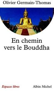 Olivier Germain-Thomas et Olivier Germain-Thomas - En chemin vers le Bouddha.