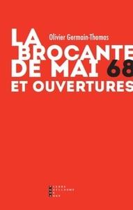 Olivier Germain-Thomas - La brocante de mai 68 et ouvertures.