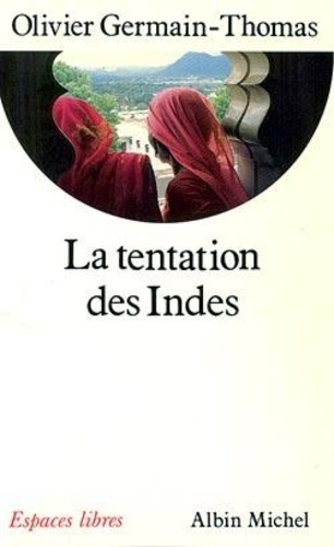Olivier Germain-Thomas - La tentation des Indes.