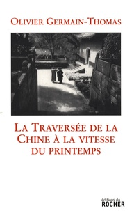 Olivier Germain-Thomas - La Traversée de la Chine à la vitesse du printemps.