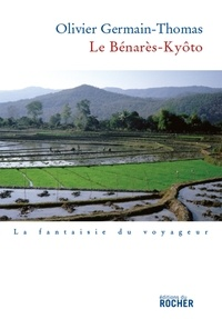 Olivier Germain-Thomas - Le Benarès-Kyôto - (Prix Renaudot 2007 du meilleur essai).