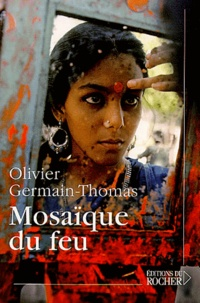 Olivier Germain-Thomas - Mosaïque du feu.