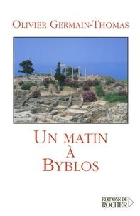 Olivier Germain-Thomas - Un matin à Byblos.