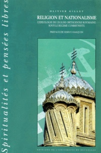 Olivier Gillet - RELIGION ET NATIONALISME. - L'idéologie de l'église orthodoxe roumaine sous le régime communiste.