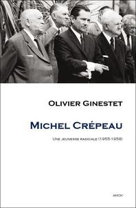 Olivier Ginestet - Michel Crépeau - Une jeunesse radicale (1955-1958).