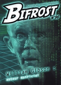 Olivier Girard - Bifrost N° 96 : William Gibson - Auteur matriciel.