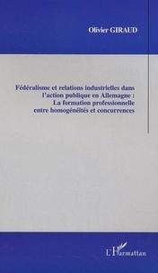 Olivier Giraud - Fédéralisme et relations industrielles dans l'action publique en Allemagne : la formation professionnelle entre homogénéités et concurrences.
