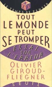 Olivier Giroud-Fliegner - Tout le monde peut se tromper. - Essai sur l'erreur.
