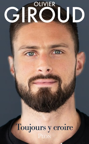 Olivier Giroud - Toujours y croire.