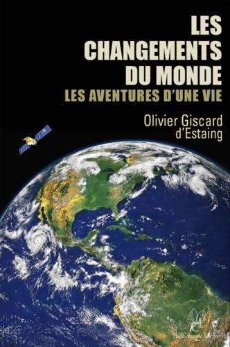 Olivier Giscard d'Estaing - Les changements du monde, les aventures d'une vie - Essai de société.