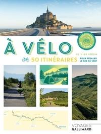 Olivier Godin - A vélo - 50 itinéraires pour pédaler le nez au vent.
