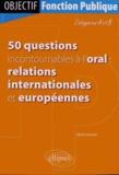 Olivier Gomez - 50 questions incontournables à l'oral : relations internationales et européennes - Catégories A et B.