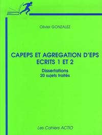Olivier Gonzalez - CAPES et agrégation d'EPS Ecrits 1 et 2 - Dissertations 20 sujets traités.