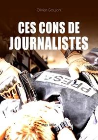 Olivier Goujon - Ces cons de journalistes !.