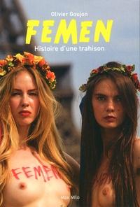 Olivier Goujon - Femen - Histoire d'une trahison.