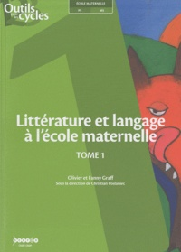 Olivier Graff et Fanny Graff - Littérature et langage à l'école maternelle - Tome 1.