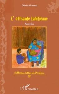 Olivier Granaud - L'offande tahitienne.