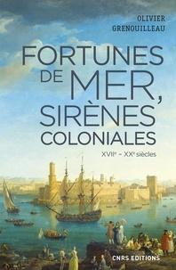 Olivier Grenouilleau - Fortunes de mer et sirènes coloniales - Economie maritime, colonies et développement : la France, vers 1660-1914.