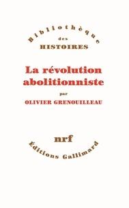 Olivier Grenouilleau - La révolution abolitionniste.