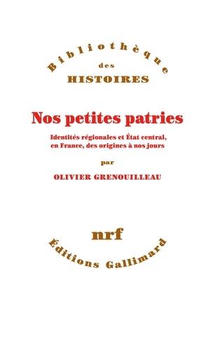 Nos petites patries. Identités régionales et Etat central, en France, des origines à nos jours