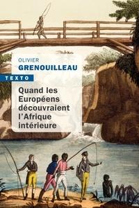 Olivier Grenouilleau - Quand les Européens découvraient l'Afrique intérieure - Afrique occidentale, vers 1795-1830.