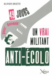 Olivier Griette - 49 jours pour devenir un vrai militant anti-écolo.