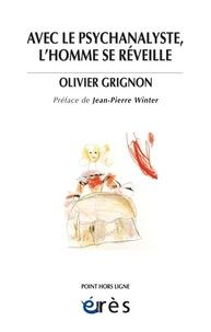 Olivier Grignon - Avec le psychanalyste, l'homme se réveille.