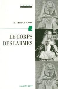 Olivier Grignon - Le corps des larmes - La psychanalyse et la douleur d'exister.