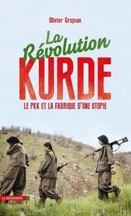 Olivier Grojean - La révolution kurde - Le PKK et la fabrique d'une utopie.